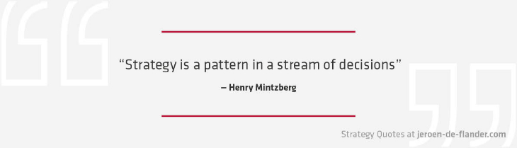 Awesome business Strategy Quotes - Strategy is a pattern in a stream of decisions - Henry Mintzberg