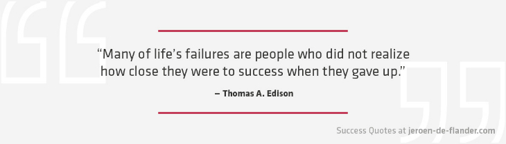 Success Quotes - Many of life's failures are people who did not realize how close they were to success when they gave up - Thomas A. Edison