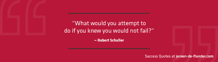 Success Quotes - What would you attempt to do if you knew you would not fail - Robert Schuller