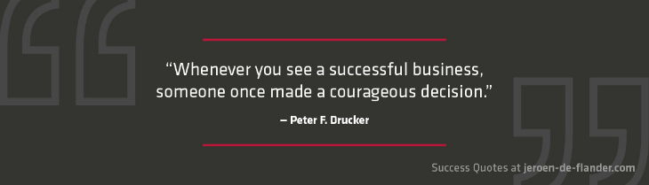 Success Quotes - Whenever you see a successful business, someone once made a courageous decision - Peter F. Drucker