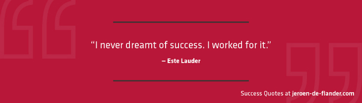 Success Quotes - I never dreamt of success. I worked for it - Este Lauder