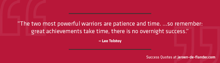 Success Quotes - The two most powerful warriors are patience and time. …so remember: great achievements take time, there is no overnight success - Leo Tolstoy