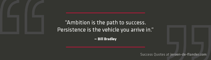 Success quotes - Ambition is the path to success. Persistence is the vehicle you arrive in - Bill Bradley