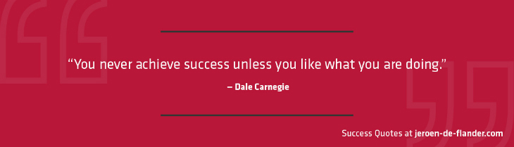 Success Quotes   You Never Achieve Success Unless You Like What You Are  Doing   Dale