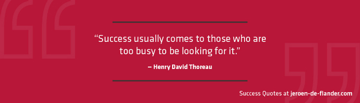 Success Quotes - Success usually comes to those who are too busy to be looking for it - Henry David Thoreau
