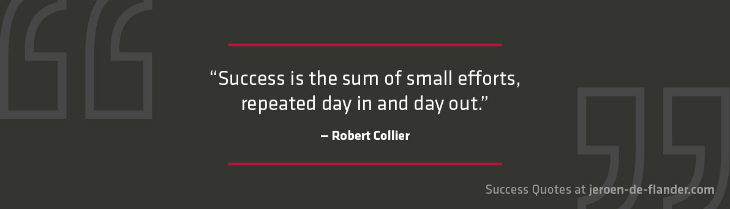 Awesome Success Quotes - Success is the sum of small efforts, repeated day in and day out - Robert Collier