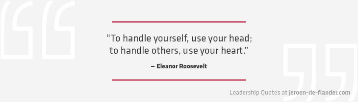 Leadership Quotes - To handle yourself, use your head; to handle others, use your heart - Eleanor Roosevelt