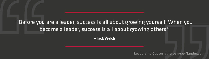 Leadership Quotes - Before you are a leader, success is all about growing yourself. When you become a leader, success is all about growing others - Jack Welch