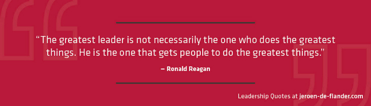 Leadership Quotes - The greatest leader is not necessarily the one who does the greatest things. He is the one that gets people to do the greatest things - Ronald Reagan