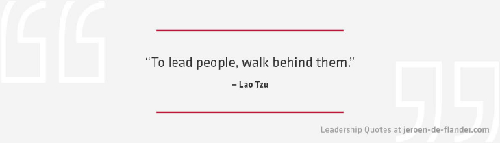 Leadership Quotes - To lead people, walk behind them - Lao Tzu