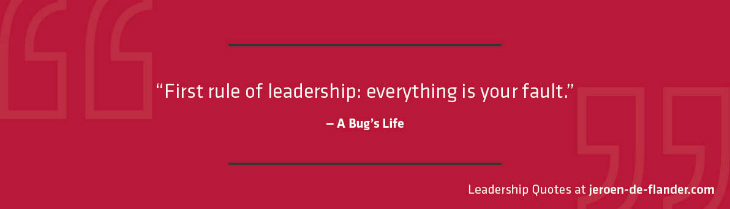 Leadership Quote - First rule of leadership: everything is your fault - A Bug's Life, the movie