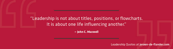 Leadership Quotes - Leadership is not about titles, positions, or flowcharts. It is about one life influencing another - John C. Maxwell