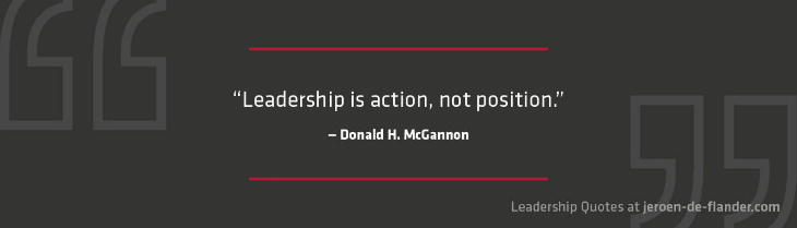 Leadership Quotes - Leadership is action, not position - Donald H. McGannon