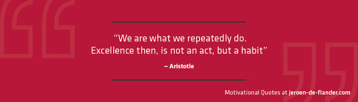 "Focus Quotes : ""We are what we repeatedly do. Excellence then, is not an act, but a habit."" _Aristotle"