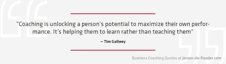 "Business coaching quotes - ""Coaching is unlocking a person's potential to maximize their own performance. It's helping them to learn rather than teaching them."" _Tim Gallwey"