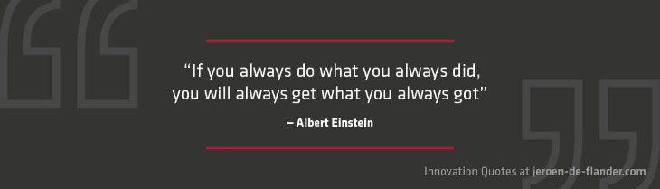 Innovation Quotes - If you always do what you always did, you will get what you always got - Albert Einstein