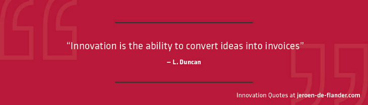 Innovation Quotes - Innovation is the ability to convert ideas into invoices - L. Duncan