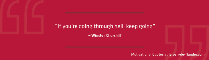 "Motivational quotes - ""If you're going through hell, keep going."" - Winston Churchill"