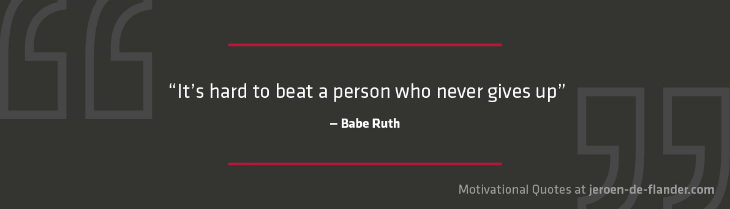 "Motivational quotes - ""It's hard to beat a person who never gives up."" - Babe Ruth"