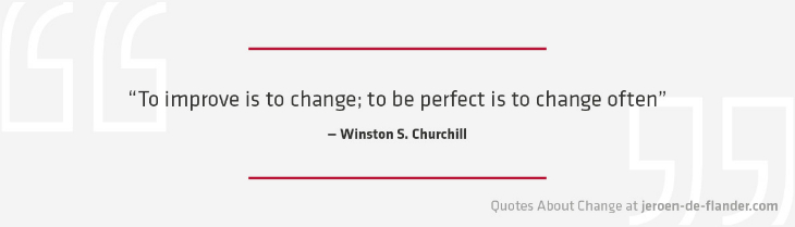 "Quotes about Change - ""To improve is to change; to be perfect is to change often."" ―Winston S. Churchill"