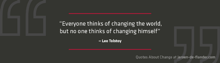 "Quotes about Change - ""Everyone thinks of changing the world, but no one thinks of changing himself."" ―Leo Tolstoy"