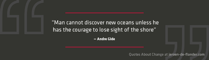 "Quotes about Change - ""Man cannot discover new oceans unless he has the courage to lose sight of the shore."" ―Andre Gide"