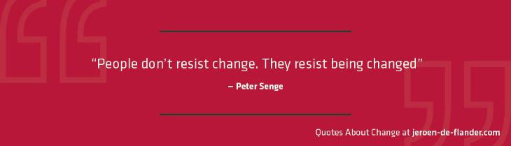 "Quotes about Change - ""People don't resist change. They resist being changed.""―Peter Senge"