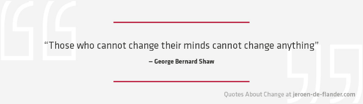 "Quotes about Change - ""Those who cannot change their minds cannot change anything."" ―George Bernard Shaw"