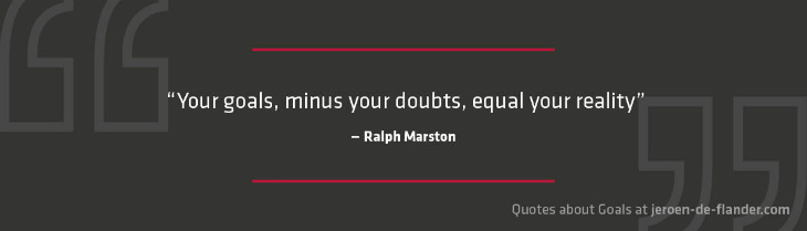 "Quotes about Goals - ""Your goals, minus your doubts, equal your reality."" _Ralph Marston"