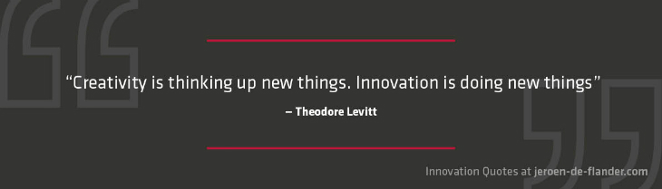 "Quotes on Innovation - ""Creativity is thinking up new things. Innovation is doing new things."" _Theodore Levitt"