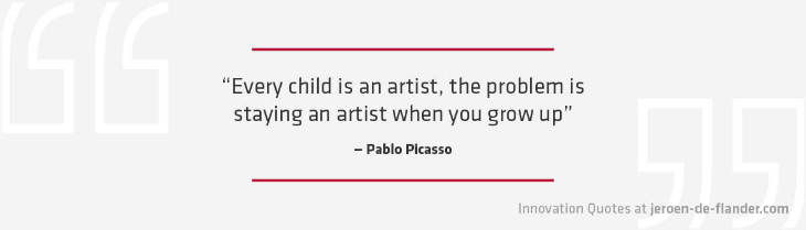 "Quotes on Innovation - ""Every child is an artist, the problem is staying an artist when you grow up."" _Pablo Picasso"