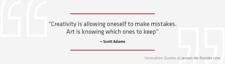 "Quotes on Innovation - ""Creativity is allowing oneself to make mistakes. Art is knowing which ones to keep."" _Scott Adams"