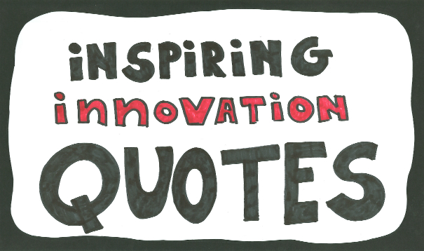 Quotes on Innovation - 25 famous inspiring innovation quotes from Einstein, Steve Jobs, Elon Musk, ...