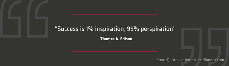 "Short Quotes - ""Success is 1% inspiration, 99% perspiration."" ―Thomas A. Edison"