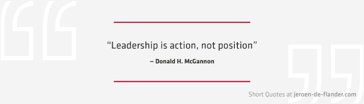 "Short Quotes - ""Leadership is action, not position."" ―Donald H. McGannon"