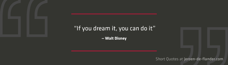 "Short Quotes - ""If you dream it, you can do it."" ―Walt Disney"